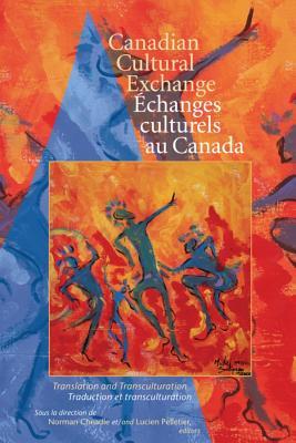 Canadian Cultural Exchange / �changes culturels au Canada: Translation and Transculturation / traduction et transculturation (Cultural Studies)