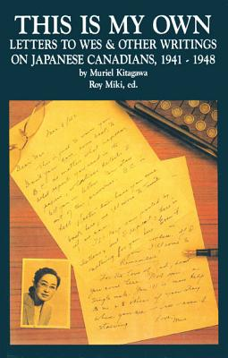 This Is My Own: Letters to Wes and Other Writings on Japanese Canadians, 1941-1948, Kitagawa, Muriel