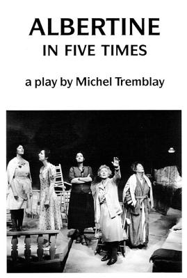 Albertine In Five Times (A Play), Michel Tremblay