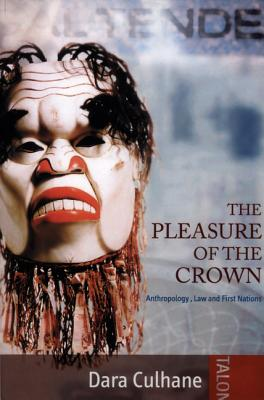 Image for Pleasure of the Crown: Anthropology, Law and First Nations, The