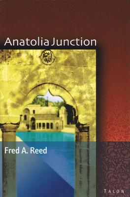 Image for Anatolia Junction: A Journey into Hidden Turkey