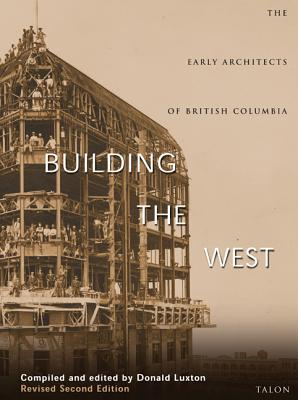 Image for Building the West: The Early Architects of British Columbia