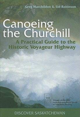 Canoeing The Churchill: A Practical Guide To The H, Gregory P., Gregory P.; Robinson, Sid