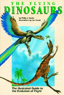 Image for The Flying Dinosaurs: The Illustrated Guide to the Evolution of Flight