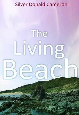 The Living Beach: Life, Death and Politics where the Land Meets the Sea, Cameron, Silver