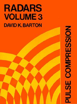 Pulse Compression (Radars, Volume 3) (Artech Radar Library), David K. Barton