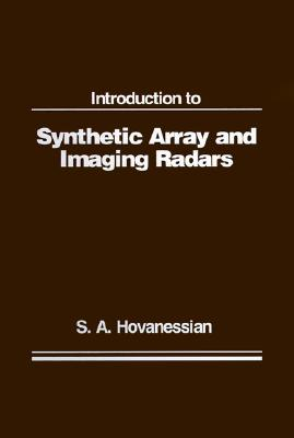 Introduction to Synthetic Array and Imaging Radars (Artech Radar Library (Unnumbered)), Shahan A. Hovanessian
