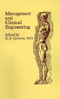 Management and Clinical Engineering (Artech Medical Library), Cesar A. Caceres