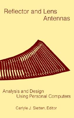 Reflector and Lens Antennas: Analysis and Design Using Personal Computers, Carlyle J. Sletten