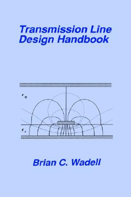 Transmission Line Design Handbook (Artech House Antennas and Propagation Library) (Artech House Microwave Library), Brian C. Wadell