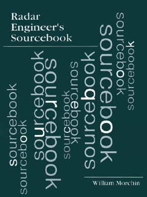 Radar Engineer's Sourcebook (Artech House Radar Library (Paperback)), Morchin, William C.