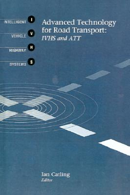 Image for Advanced Technology for Road Transport: IVHS and ATT (Artech House Telecommunications Library) (Artech House Telecommunication Library)