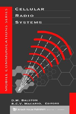 Cellular Radio Systems (The Artech House Mobile Communications), D. M. Balston