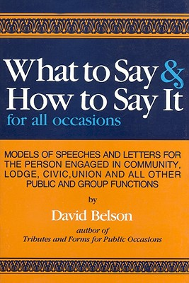 What to Say & How To Say It: For All Occasions, Belson, David