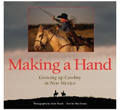 Making a Hand: Growing Up Cowboy in New Mexico, Max Evans, Gene Peach