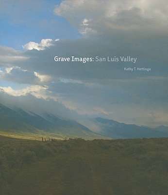 Grave Images: San Luis Valley, Kathy T. Hettinga