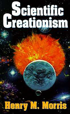 Scientific Creationism: Study Real Evidence of Origins, Discover Scientific Flaws in Evolution, Henry M. Morris