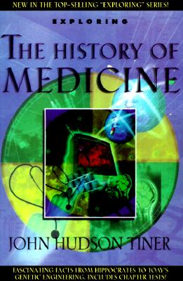 Image for Exploring the History of Medicine: From the Ancient Physicians of Pharaoh to Genetic Engineering