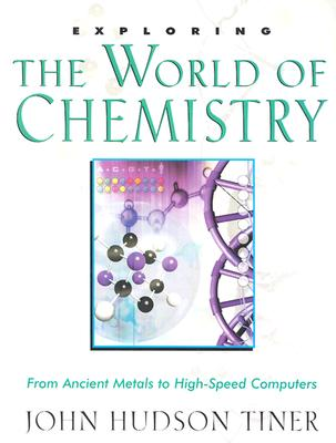 Image for Exploring the World of Chemistry: From Ancient Metals to High-Speed Computers