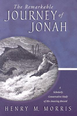 Image for The Remarkable Journey of Jonah: A Scholarly, Conservative Study of His Amazing Record