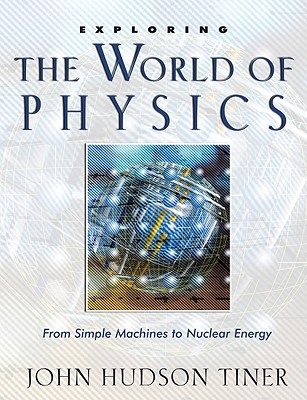 Image for Exploring the World of Physics: From Simple Machines to Nuclear Energy