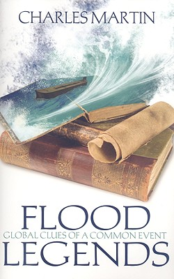 Flood Legends - Global Clues of a Common Event, Charles Martin