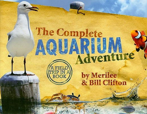 The Complete Aquarium Adventure - A Field Trip in a Book (Complete Adventure Series), Bill Clifton, Merilee Clifton