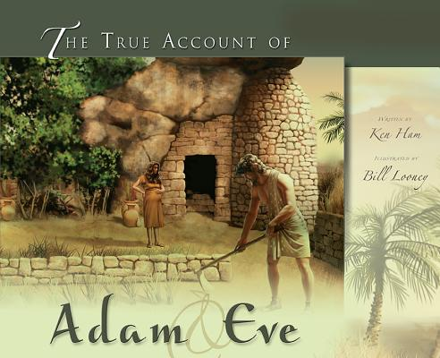 The True Story of Adam & Eve, Ken Ham, Bill Looney