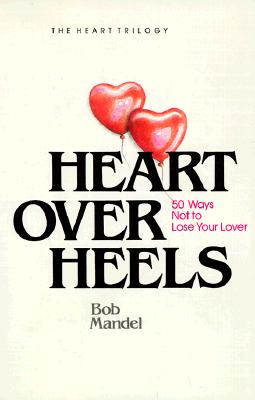Heart over Heels: 50 Ways Not to Leave Your Lover, Mandel, Bob; Mandel, Robert Steven