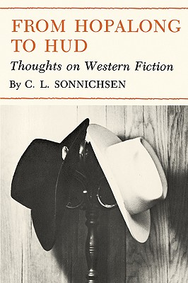 From Hopalong to Hud : Thoughts on Western Fiction, Sonnichsen, Charles L.