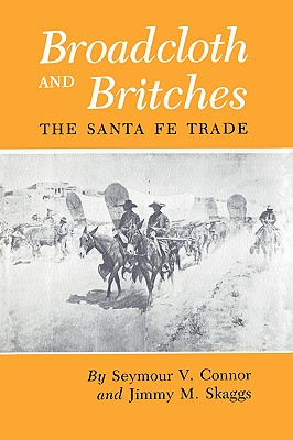 Broadcloth and Britches: The Santa Fe Trade, Connor, Seymour V.; Skaggs, Jimmy M.