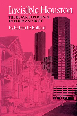 Invisible Houston: The Black Experience in Boom and Bust (Texas A&M Southwestern Studies), Bullard, Robert D.
