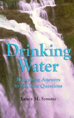 Image for Drinking Water: Refreshing Answers to All Your Questions (Louise Lindsey Merrick Natural Environment Series)