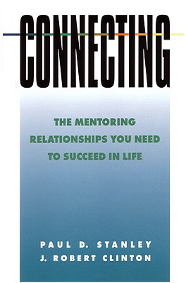 Connecting: The Mentoring Relationships You Need to Succeed (Spiritual Formation Study Guides), Stanley, Paul; Clinton, Robert