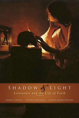 Shadow & Light: Literature and the Life of Faith, 3rd Edition, Darryl Tippens, Stephen Weathers, Jeanne Murray Walker
