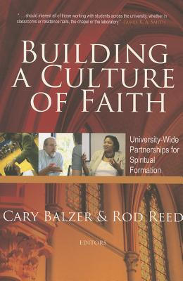 Building a Culture of Faith: University-wide Partnerships for Spiritual Formation, Cary Balzer, Rod Reed
