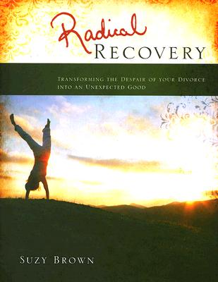 Image for Radical Recovery: Transforming the Despair of Your Divorce into an Unexpected Good