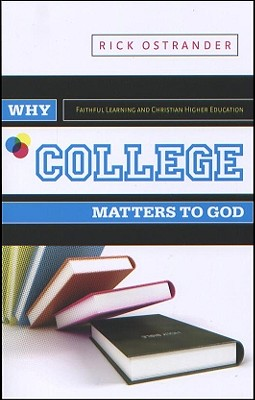 """Why College Matters to God: A Student's Introduction to The Christian College Experience, """"Ostrander, Rick"""""""
