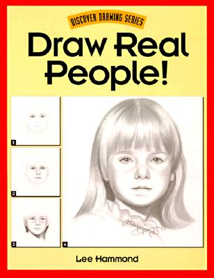 Draw Real People! (Discover Drawing Series), Lee Hammond