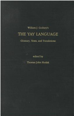 Image for The Yay Language: Glossaries, Texts, and Translations (Michigan Papers on South and Southeast Asia)