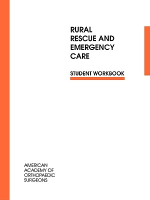 Rural Rescue and Emergency Care Student Workbook, Aaos, .; Surgeons, American Academy of Orthopaedic