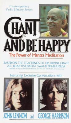 Chant and Be Happy: The Power of Mantra Meditation (Contemporary Vedic Library Series), A. C. Bhaktivedanta Swami Prabhupada