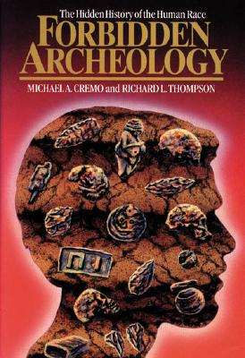 Forbidden Archeology: The Hidden History of the Human Race, Michael A. Cremo, Richard L. Thompson
