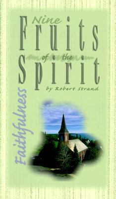 Image for Faithfulness (Nine Fruits of the Spirit) (Nine Fruits of the Spirit : A Bible Study on Developing Christian character)