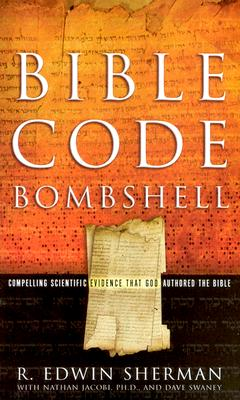 Bible Code Bombshell: compelling Scientific Evidence That God Authored the Bible, Sherman, R. Edwin; Jacobi, Nathan; Swaney, Dave