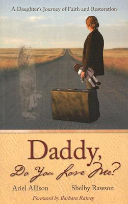 Daddy Do You Love Me?: A Daughter's Journey of Faith and Restoration