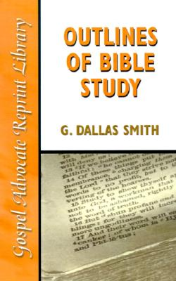 Outlines of Bible Study: An Easy-To-Follow Guide to Greater Bible Knowledge