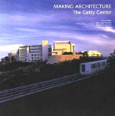 Image for Making Architecture: The Getty Center (Getty Trust Publications: J. Paul Getty Museum)