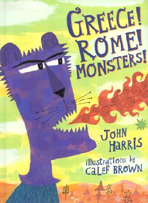Greece! Rome! Monsters!, Harris, John