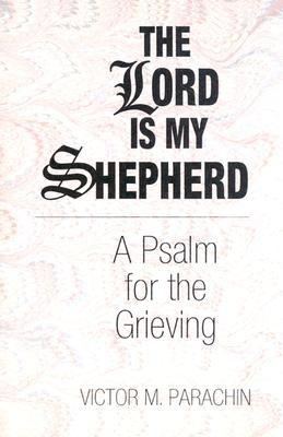 The Lord Is My Shepherd: A Psalm for the Grieving, Parachin, Victor